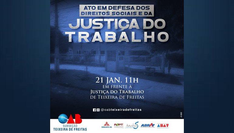 OAB de Teixeira de Freitas convida a todos para uma manifestação em defesa da Justiça do Trabalho na próxima segunda